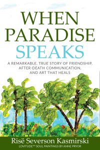 When Paradise Speaks by Rise Severson Kasmirski with Lovitude Soul Paintings by Anne Pryor